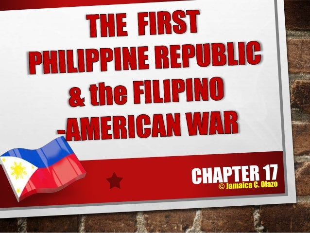 FIRST PHILIPPINE  REPUBLIC  in Asia by Asians  Born during a war  for independence.  © Jamaica C. Olazo