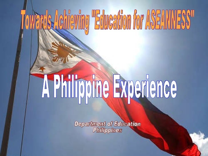 """Towards Achieving """"Education for ASEANNESS"""" A Philippine Experience Department of Education Philippines"""