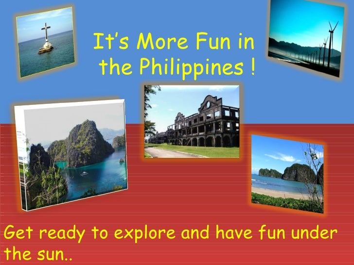 It's More Fun in          the Philippines !Get ready to explore and have fun underthe sun..