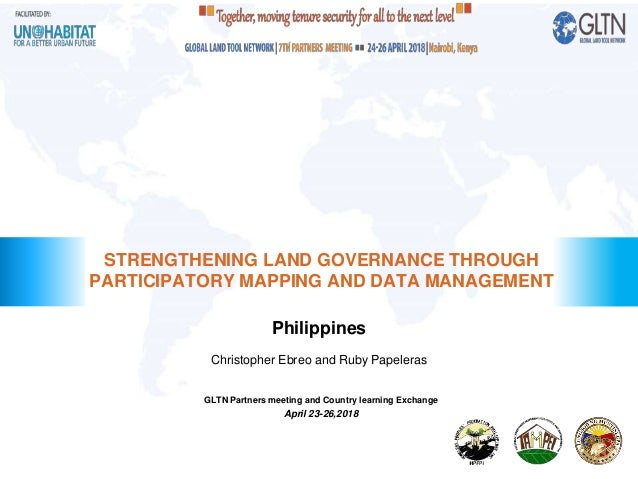 Philippines STRENGTHENING LAND GOVERNANCE THROUGH PARTICIPATORY MAPPING AND DATA MANAGEMENT Christopher Ebreo and Ruby Pap...