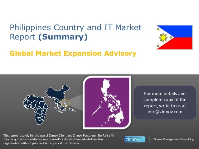Philippines Country and IT Market Report (Summary) Global Market Expansion Advisory  For more details and complete copy of...