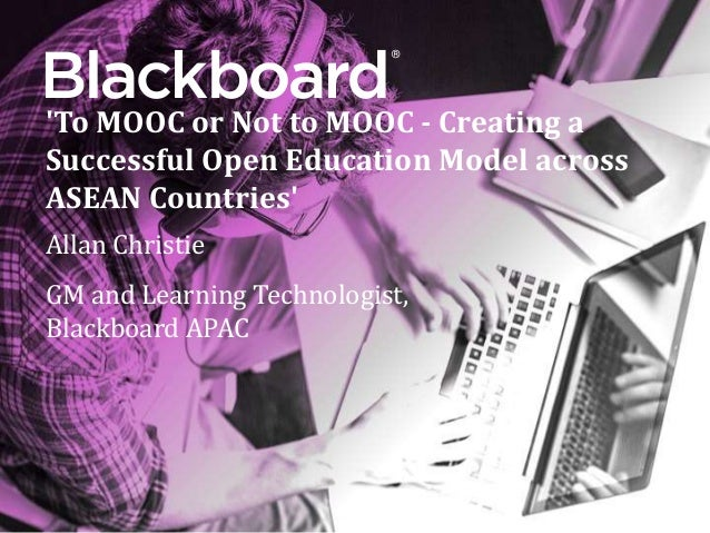 ® 'To MOOC or Not to MOOC - Creating a Successful Open Education Model across ASEAN Countries' Allan Christie GM and Learn...