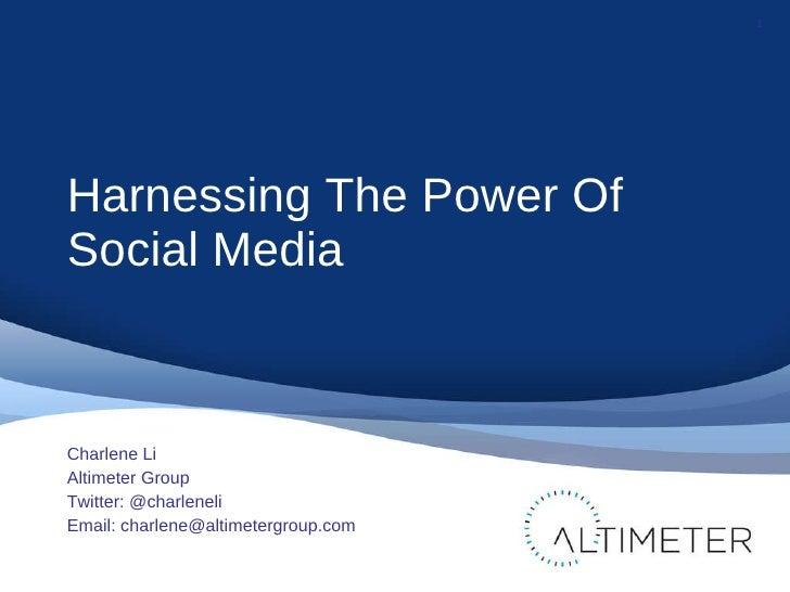 <ul><li>Harnessing The Power Of Social Media </li></ul><ul><li>Charlene Li </li></ul><ul><li>Altimeter Group </li></ul><ul...