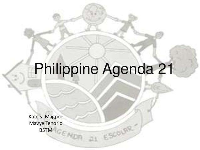 Philippine Agenda 21 Kate s. Magpoc Mavye Tenorio BSTM