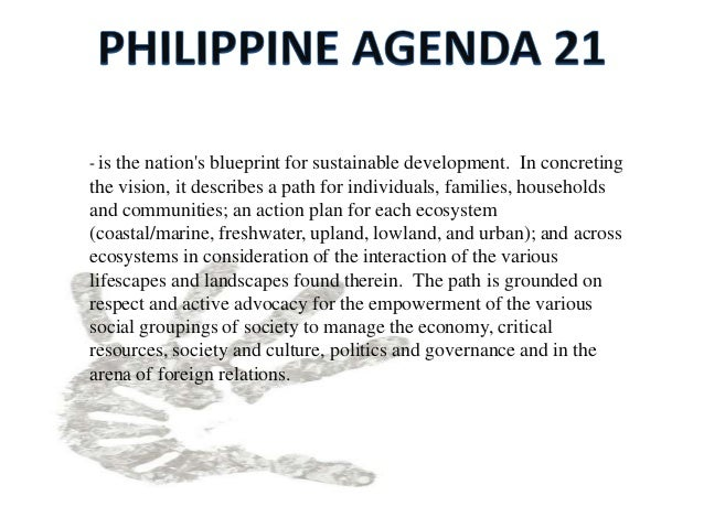 the philippine agenda 21 Final draft 1 assessment of the philippine agenda 21, the prospects for a green economy, and the institutional framework for sustainable development.