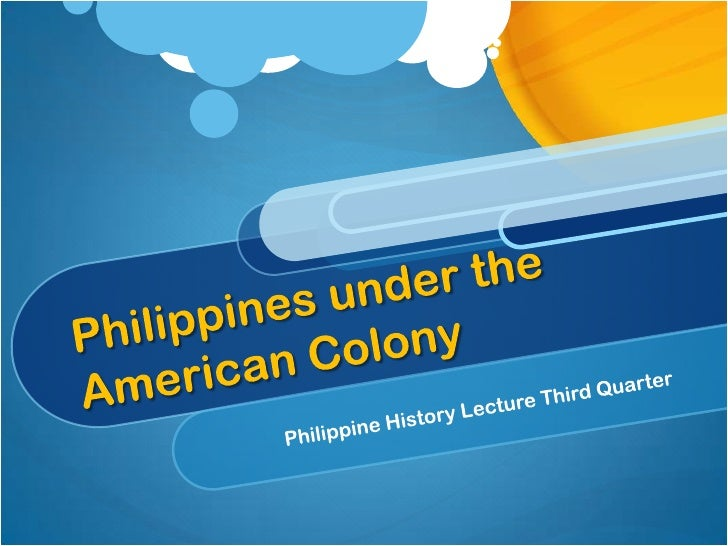 Philippines under the American Colony Philippine History Lecture Third Quarter