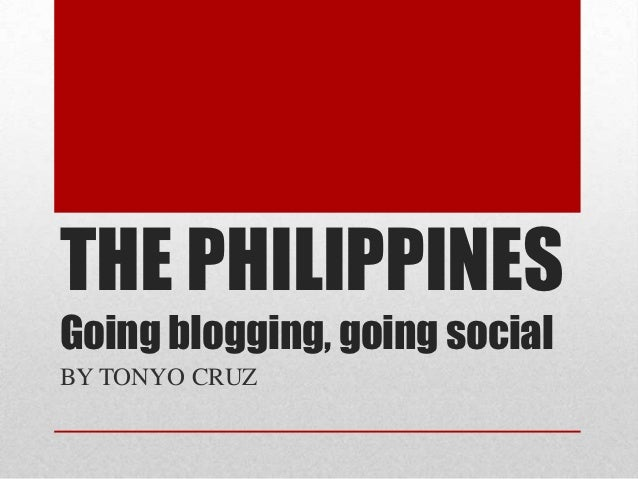 THE PHILIPPINESGoing blogging, going socialBY TONYO CRUZ