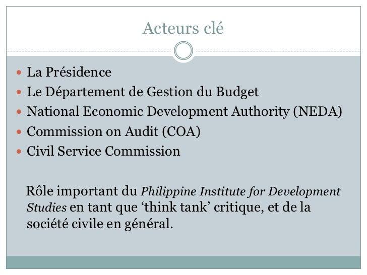 Acteurs clé La Présidence Le Département de Gestion du Budget National Economic Development Authority (NEDA) Commissio...