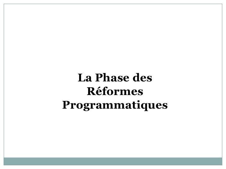 La Phase des    RéformesProgrammatiques