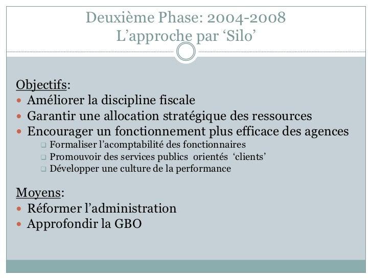 Deuxième Phase: 2004-2008                 L'approche par 'Silo'Objectifs: Améliorer la discipline fiscale Garantir une a...