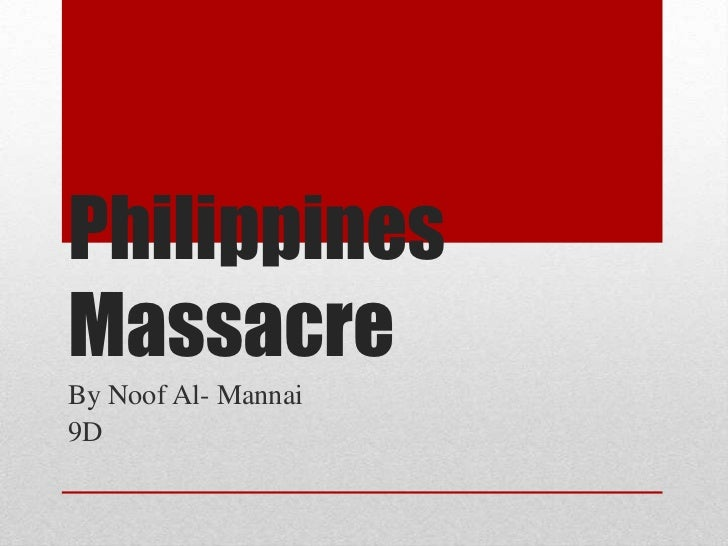 Philippines Massacre<br />By Noof Al- Mannai<br />9D<br />