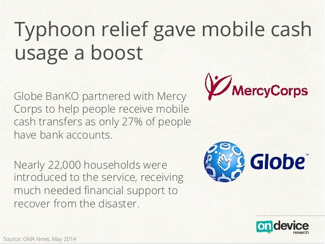 Typhoon relief gave mobile cash usage a boost Globe BanKO partnered with Mercy Corps to help people receive mobile cash tr...