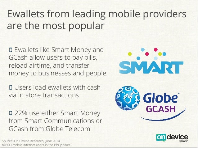 Ewallets from leading mobile providers are the most popular O Ewallets like Smart Money and GCash allow users to pay bills...