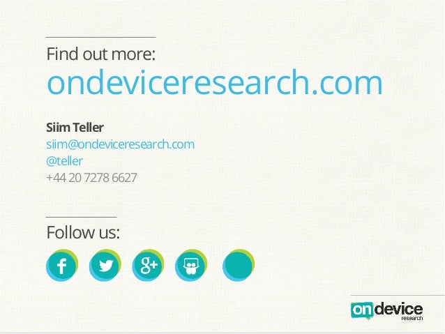 ondeviceresearch.com Follow us: Find out more: SiimTeller siim@ondeviceresearch.com @teller +442072786627