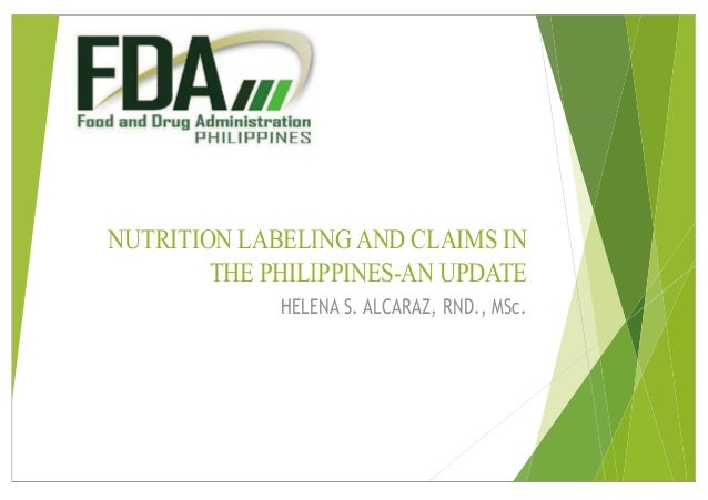 NUTRITION LABELING AND CLAIMS IN THE PHILIPPINES-AN UPDATE HELENA S. ALCARAZ, RND., MSc.