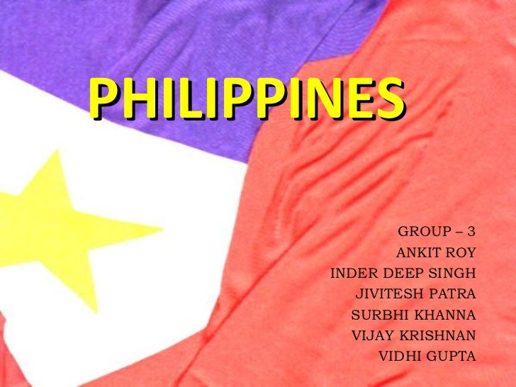PHILIPPINES                GROUP – 3                ANKIT ROY        INDER DEEP SINGH           JIVITESH PATRA          SU...
