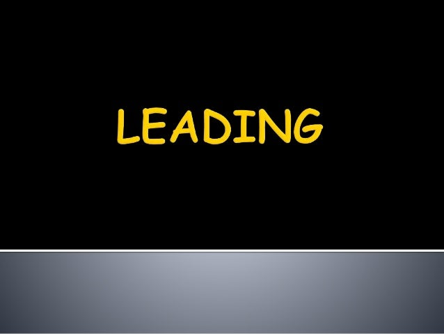""" Leading is another of the basic function within the management process.  """"Leading is the use of influence to motivate e..."""