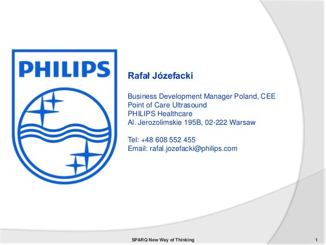 SPARQ New Way of Thinking 1 Rafał Józefacki Business Development Manager Poland, CEE Point of Care Ultrasound PHILIPS Heal...