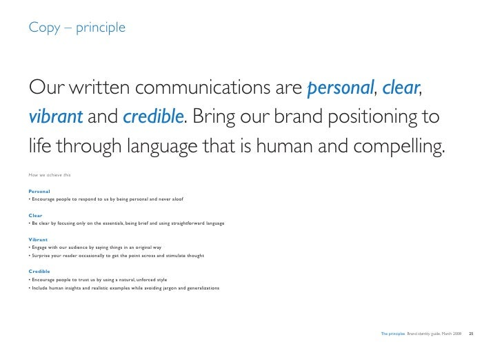 Copy – principle    Our written communications are personal, clear, vibrant and credible. Bring our brand positioning to l...