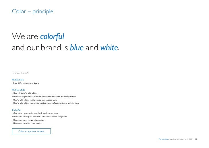 Color – principle    We are colorful and our brand is blue and white.  How we achieve this   Philips blue • Blue different...