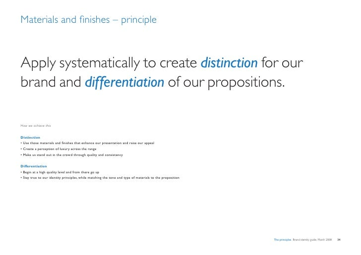 Materials and finishes – principle    Apply systematically to create distinction for our brand and differentiation of our ...