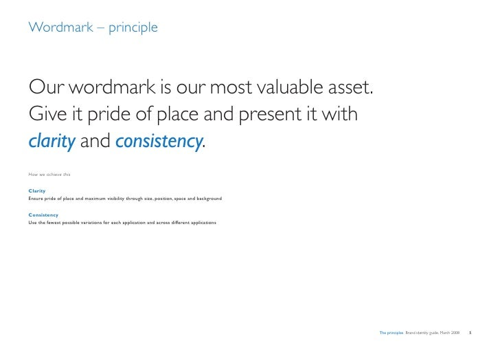 Wordmark – principle    Our wordmark is our most valuable asset. Give it pride of place and present it with clarity and co...