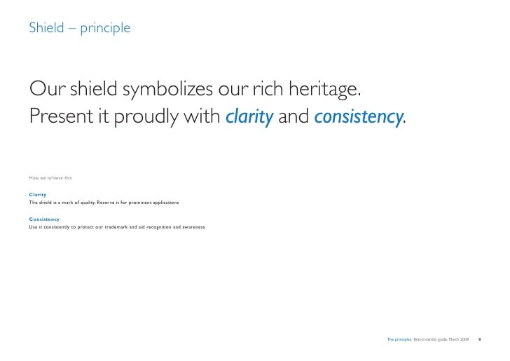 Shield – principle    Our shield symbolizes our rich heritage. Present it proudly with clarity and consistency.  How we ac...