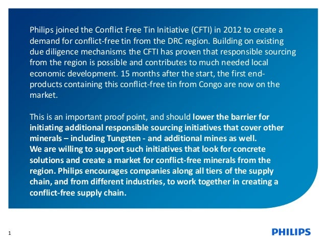 1 Philips joined the Conflict Free Tin Initiative (CFTI) in 2012 to create a demand for conflict-free tin from the DRC reg...