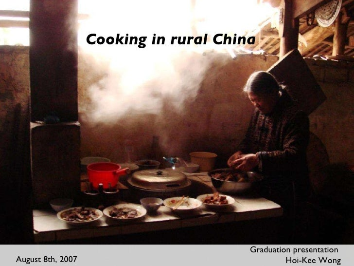 Cooking in rural China Graduation presentation  Hoi-Kee Wong August 8th, 2007