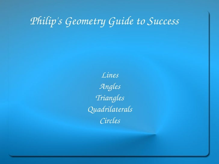 Philip's Geometry Guide to Success   Lines Angles Triangles Quadrilaterals Circles