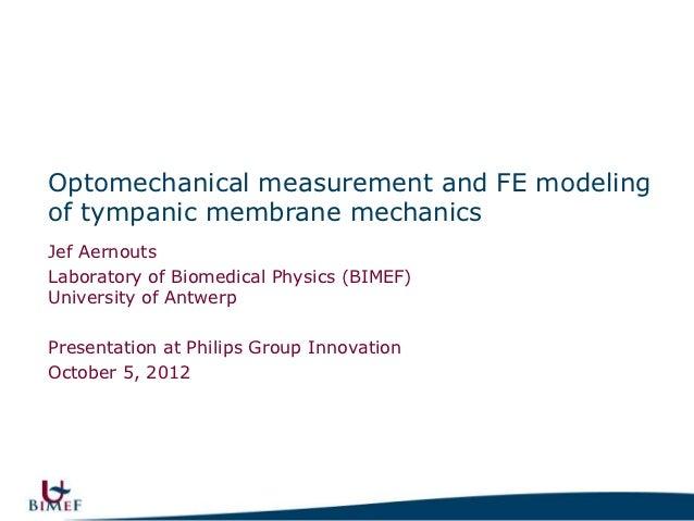 Optomechanical measurement and FE modelingof tympanic membrane mechanicsJef AernoutsLaboratory of Biomedical Physics (BIME...