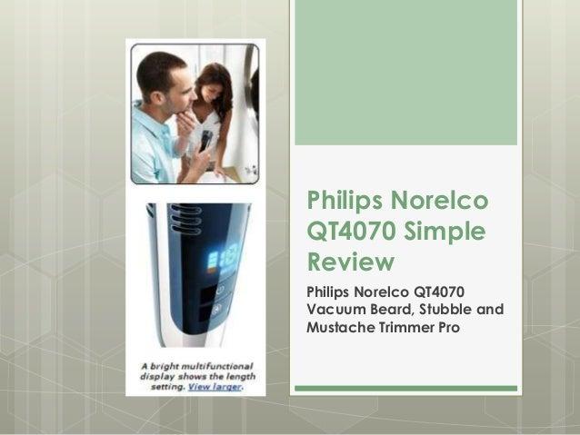 Philips NorelcoQT4070 SimpleReviewPhilips Norelco QT4070Vacuum Beard, Stubble andMustache Trimmer Pro