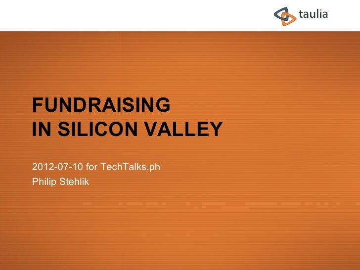 FUNDRAISINGIN SILICON VALLEY2012-07-10 for TechTalks.phPhilip Stehlik