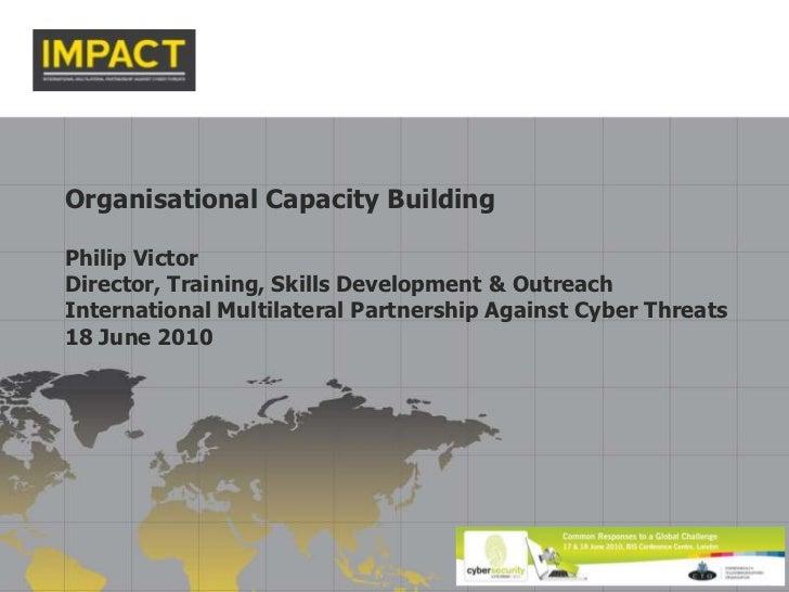Organisational Capacity Building<br />Philip Victor<br />Director, Training, Skills Development & Outreach<br />Internatio...