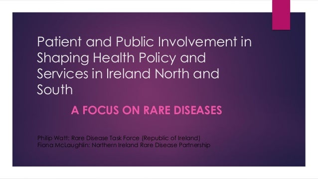 Patient and Public Involvement in Shaping Health Policy and Services in Ireland North and South A FOCUS ON RARE DISEASES P...