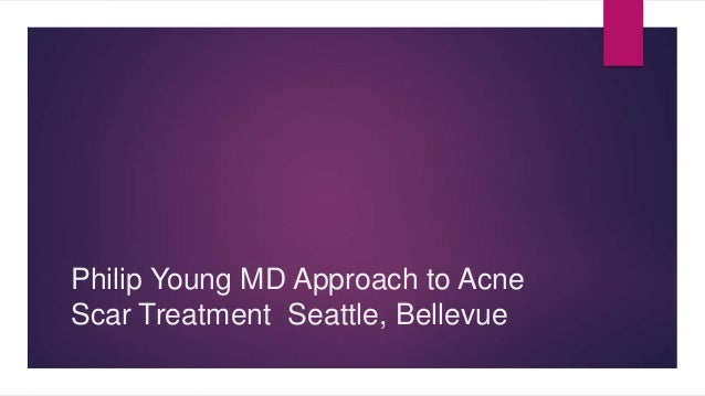 Philip Young MD Approach to Acne Scar Treatment Seattle