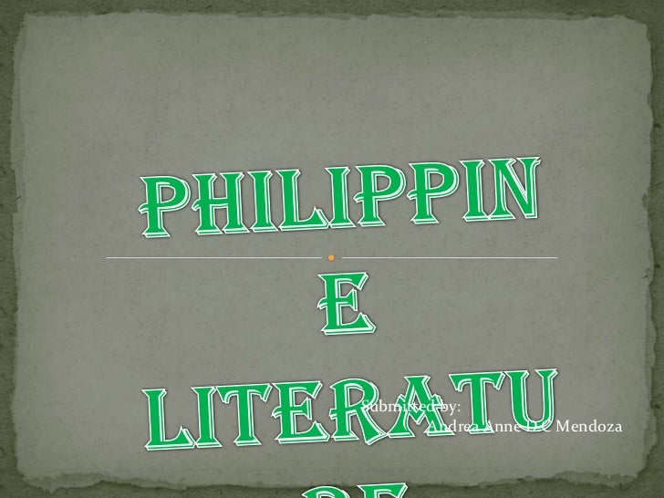 Philippine Literature<br />Submitted by:<br />Andrea Anne D.C Mendoza<br />