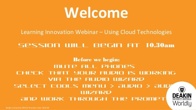 Welcome                Learning Innovation Webinar – Using Cloud Technologies             Session will begin at 10.30am   ...