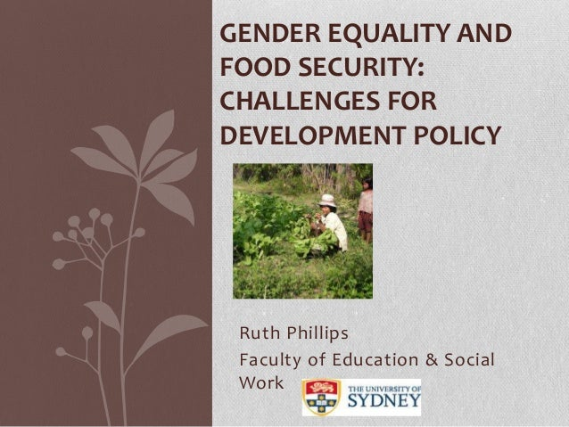 GENDER EQUALITY AND FOOD SECURITY: CHALLENGES FOR DEVELOPMENT POLICY  Ruth Phillips Faculty of Education & Social Work