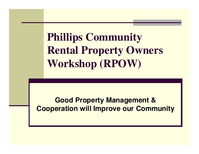 Phillips Community Rental Property Owners Workshop (RPOW) Good Property Management & Cooperation will Improve our Community