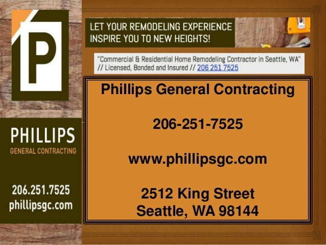 Phillips General Contracting 206-251-7525 www.phillipsgc.com 2512 King Street Seattle, WA 98144