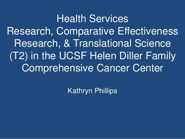 Health ServicesResearch, Comparative Effectiveness Research, & Translational Science(T2) in the UCSF Helen Diller Family  ...