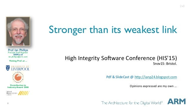 1 Stronger than its weakest link HighIntegritySo.wareConference(HIS'15) 5nov15:Bristol.   Pdf&SlideCast@hCp:/...