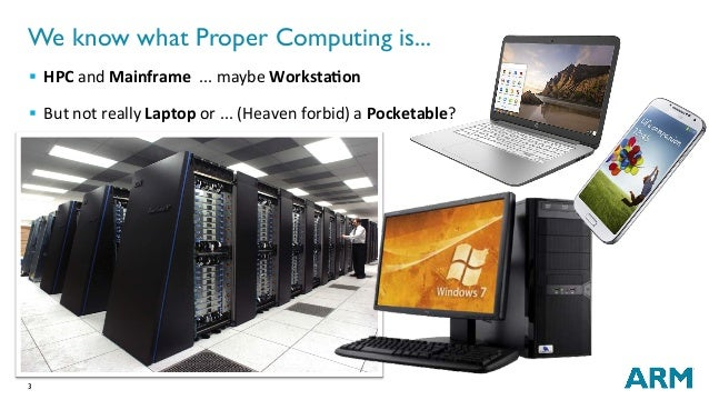 3 We know what Proper Computing is... § HPCandMainframe...maybeWorksta2on § ButnotreallyLaptopor...(Heaven...