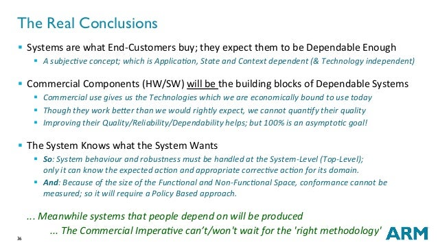 36 The Real Conclusions § SystemsarewhatEnd-Customersbuy;theyexpectthemtobeDependableEnough § Asubjec;veco...