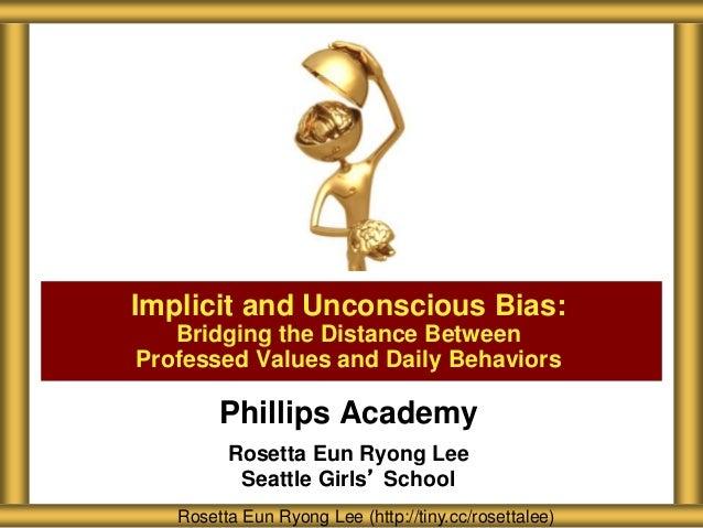 Phillips Academy Rosetta Eun Ryong Lee Seattle Girls' School Implicit and Unconscious Bias: Bridging the Distance Between ...
