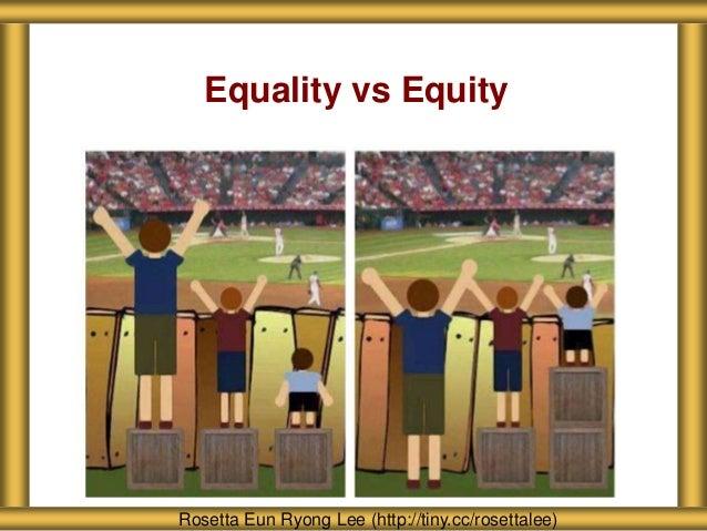 Equality vs Equity Rosetta Eun Ryong Lee (http://tiny.cc/rosettalee)