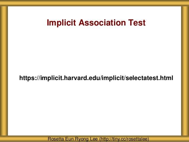 Implicit Association Test https://implicit.harvard.edu/implicit/selectatest.html Rosetta Eun Ryong Lee (http://tiny.cc/ros...
