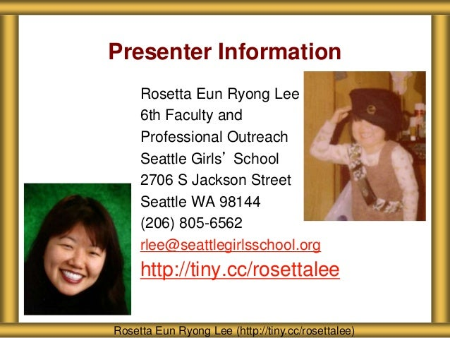 Presenter Information Rosetta Eun Ryong Lee 6th Faculty and Professional Outreach Seattle Girls' School 2706 S Jackson Str...