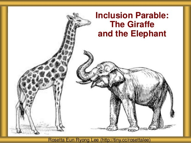 About Seattle Girls' School Rosetta Eun Ryong Lee (http://tiny.cc/rosettalee) Inclusion Parable: The Giraffe and the Eleph...